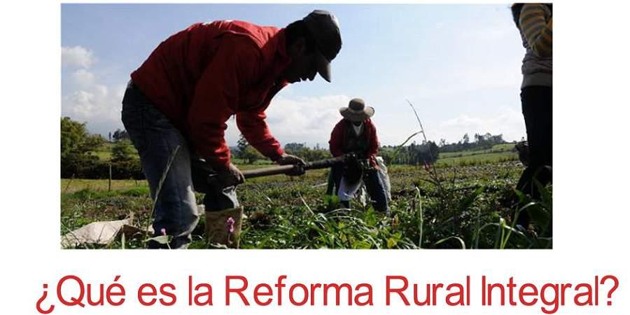 ¿Qué es la Reforma Rural Integral del acuerdo final?