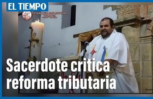 Sacerdote critica reforma tributaria en plena misa