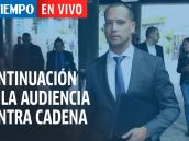 En vivo: Continúa audiencia contra Cadena, turno para su defensa