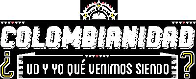 Colombianidad: ¿usted y yo qué venimos siendo?